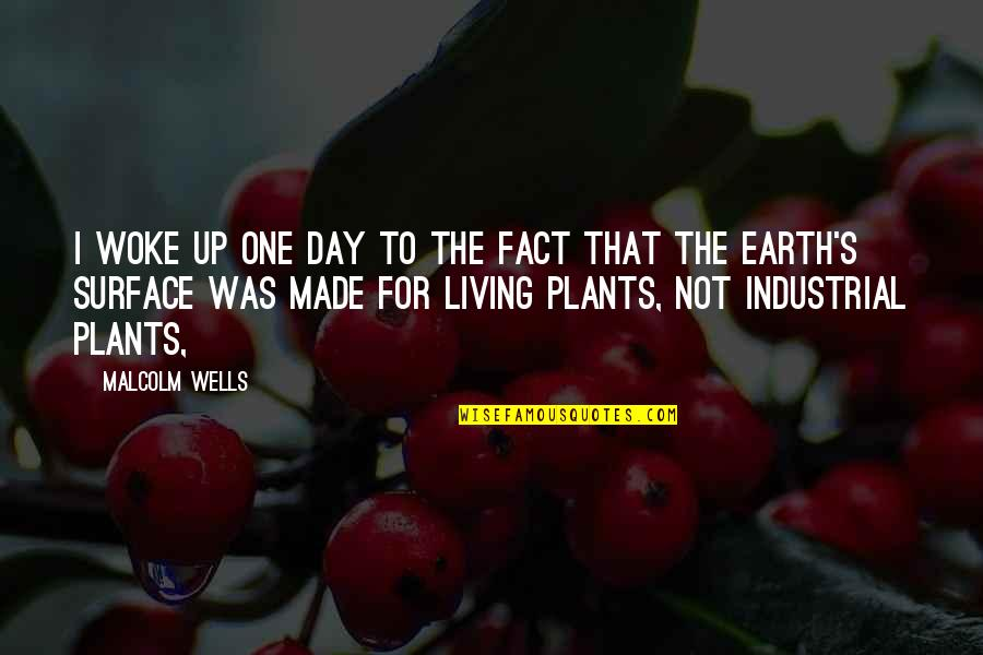 Made Up Facts Quotes By Malcolm Wells: I woke up one day to the fact