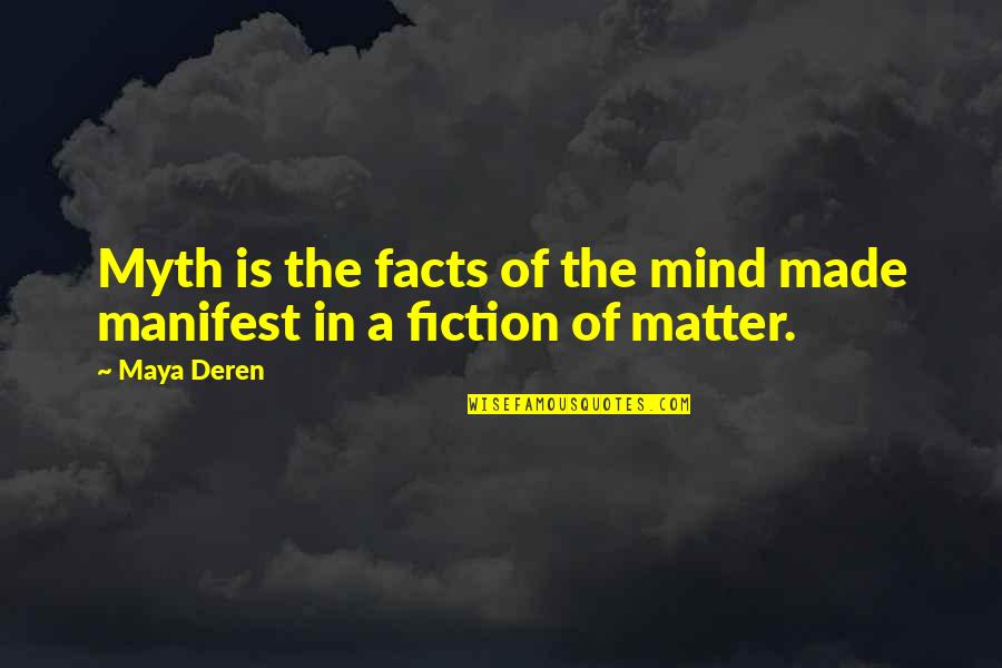 Made Up Facts Quotes By Maya Deren: Myth is the facts of the mind made