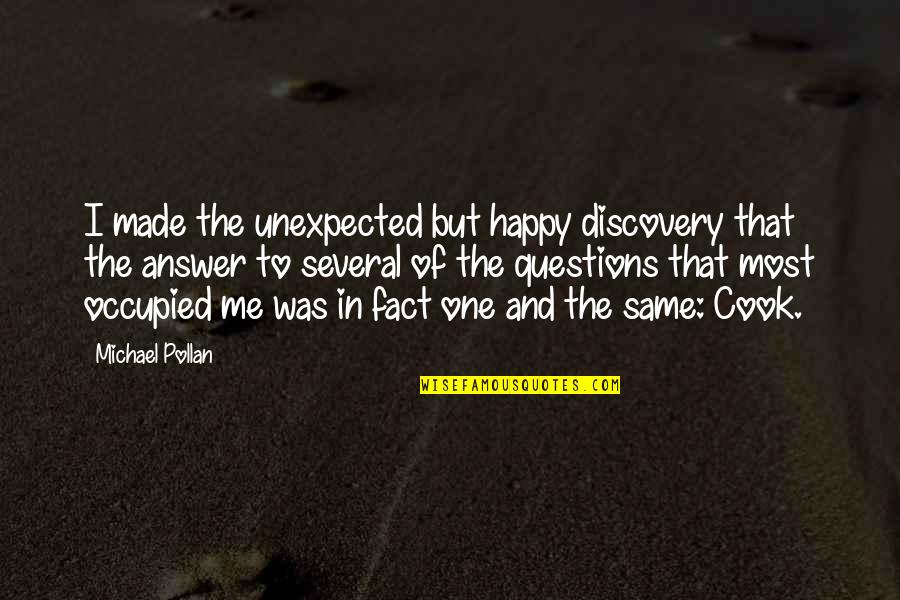 Made Up Facts Quotes By Michael Pollan: I made the unexpected but happy discovery that