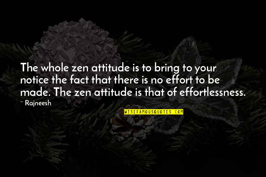 Made Up Facts Quotes By Rajneesh: The whole zen attitude is to bring to