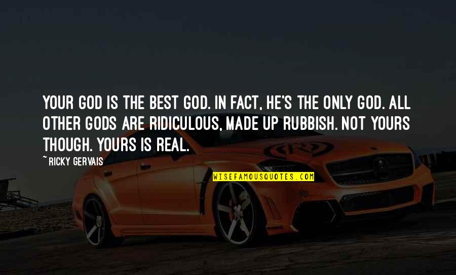 Made Up Facts Quotes By Ricky Gervais: Your God is the best God. In fact,