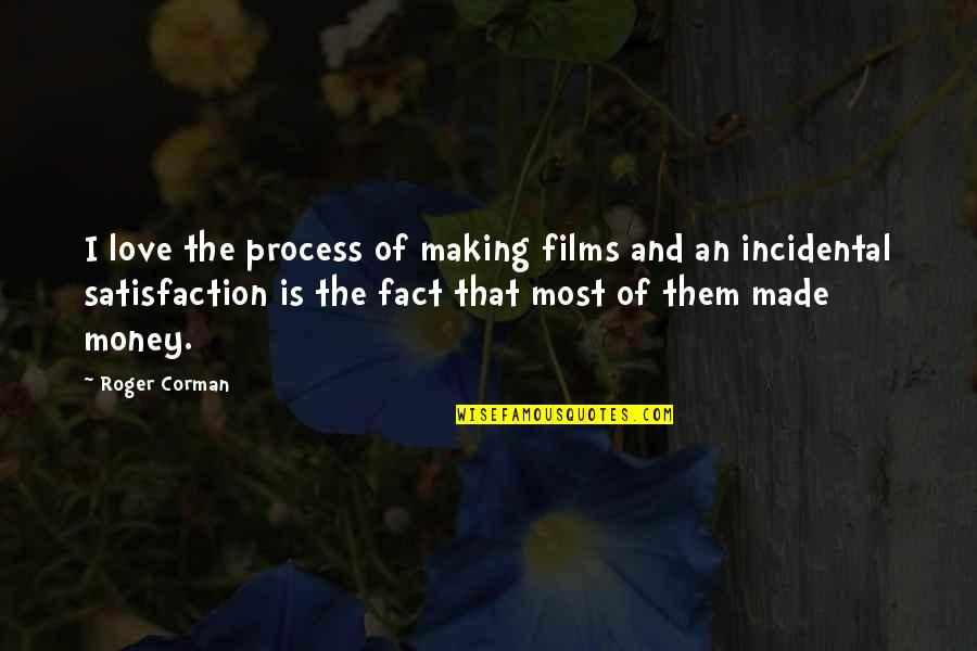 Made Up Facts Quotes By Roger Corman: I love the process of making films and