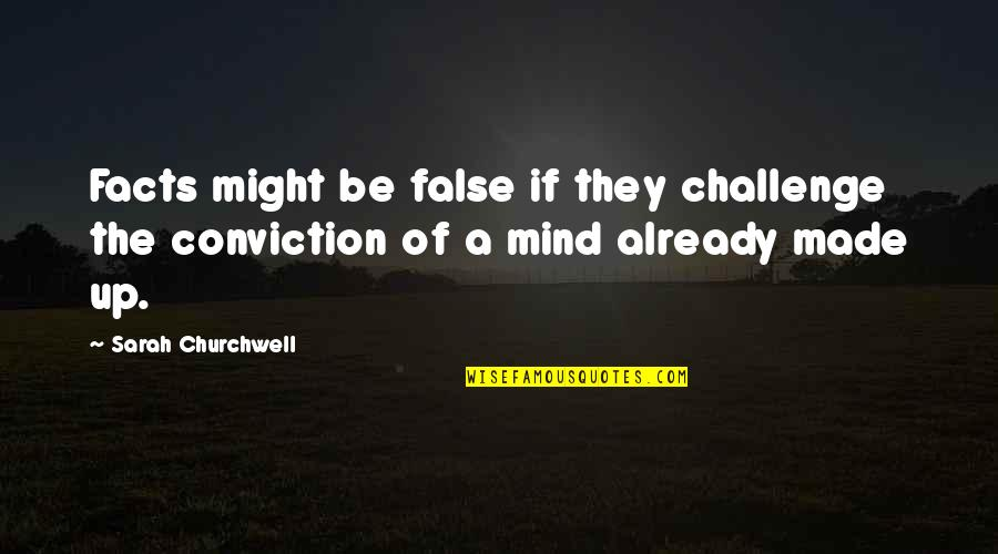 Made Up Facts Quotes By Sarah Churchwell: Facts might be false if they challenge the