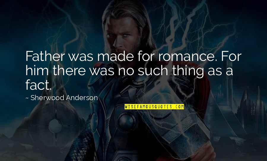 Made Up Facts Quotes By Sherwood Anderson: Father was made for romance. For him there