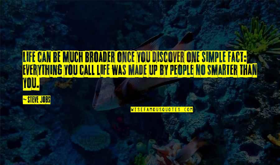 Made Up Facts Quotes By Steve Jobs: Life can be much broader once you discover