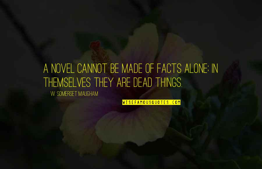 Made Up Facts Quotes By W. Somerset Maugham: A novel cannot be made of facts alone;