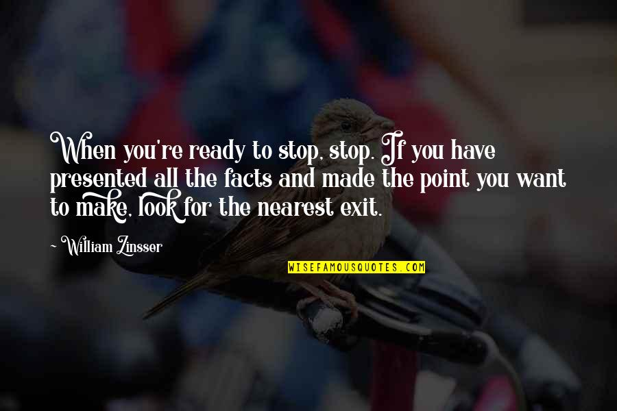 Made Up Facts Quotes By William Zinsser: When you're ready to stop, stop. If you