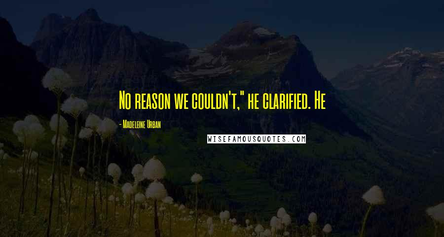 """Madeleine Urban quotes: No reason we couldn't,"""" he clarified. He"""