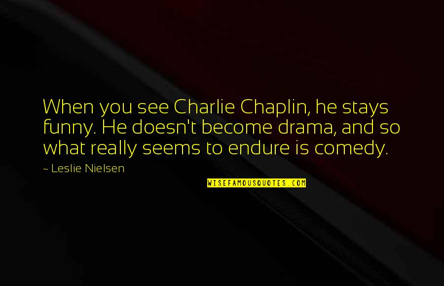 Madeline Brewer Quotes By Leslie Nielsen: When you see Charlie Chaplin, he stays funny.