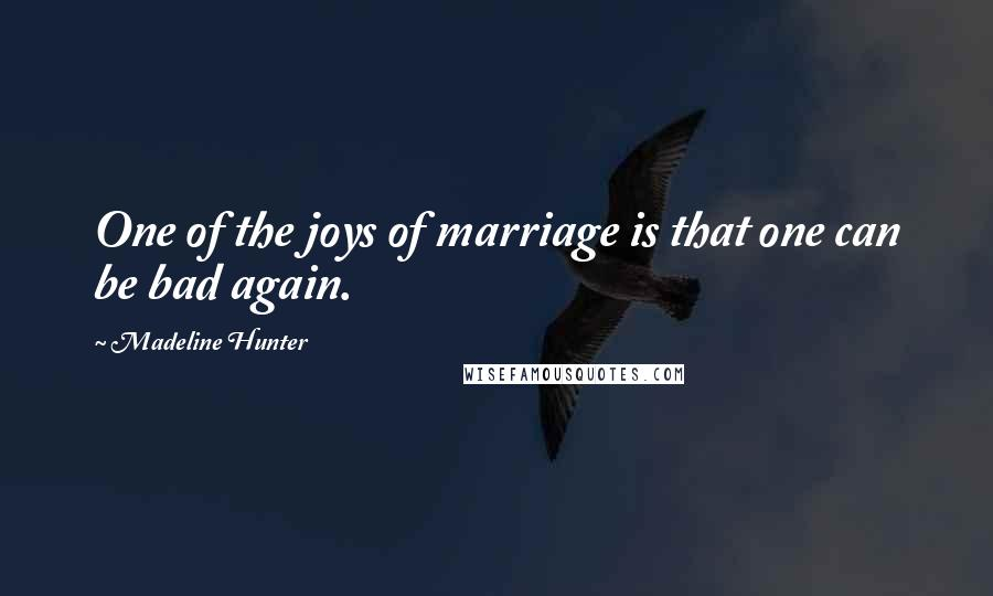 Madeline Hunter quotes: One of the joys of marriage is that one can be bad again.