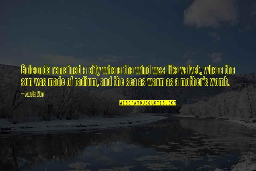 Made's Quotes By Anais Nin: Golconda remained a city where the wind was