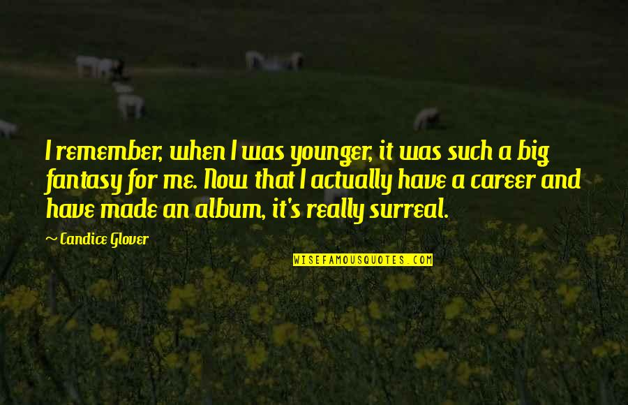 Made's Quotes By Candice Glover: I remember, when I was younger, it was