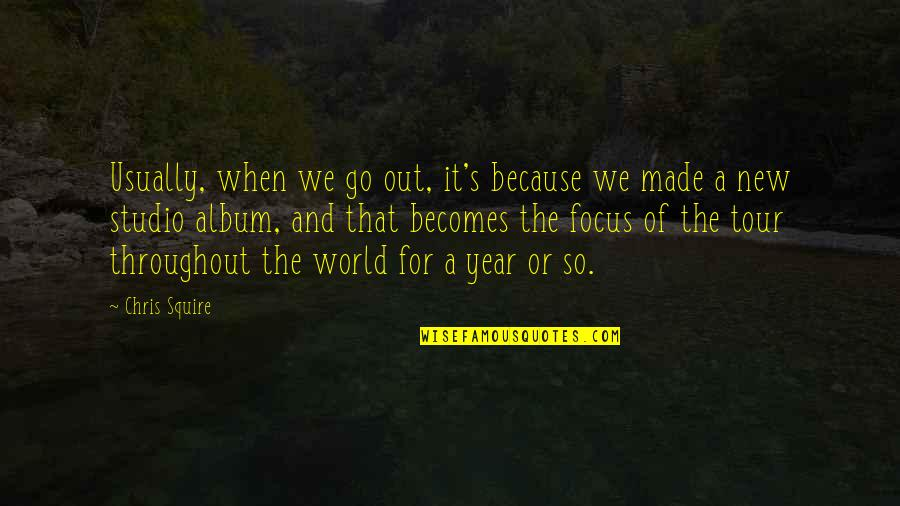 Made's Quotes By Chris Squire: Usually, when we go out, it's because we