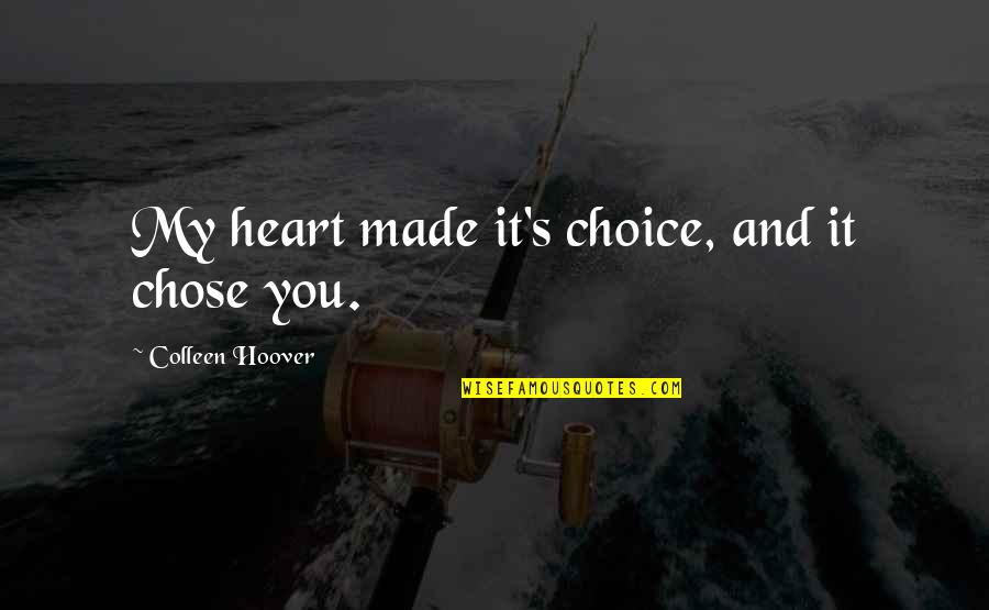 Made's Quotes By Colleen Hoover: My heart made it's choice, and it chose