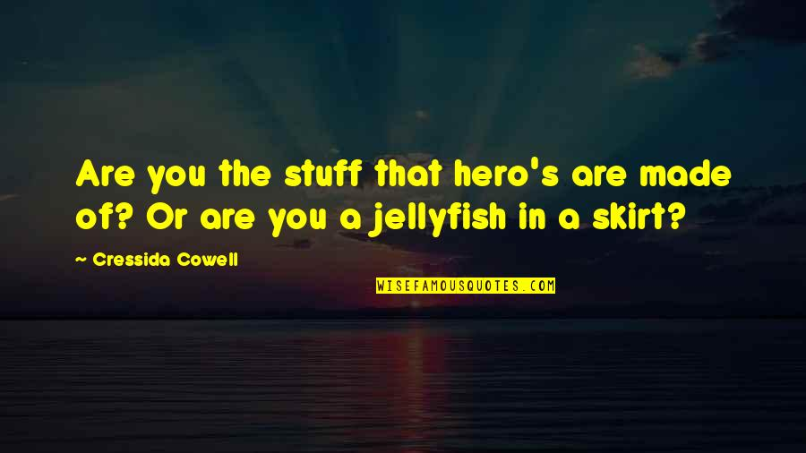 Made's Quotes By Cressida Cowell: Are you the stuff that hero's are made