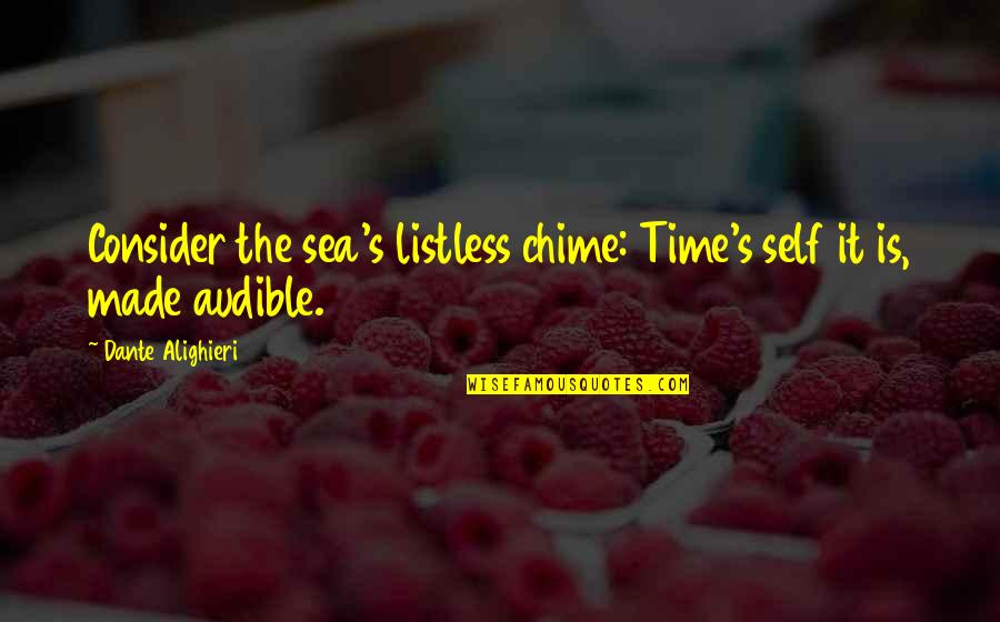 Made's Quotes By Dante Alighieri: Consider the sea's listless chime: Time's self it