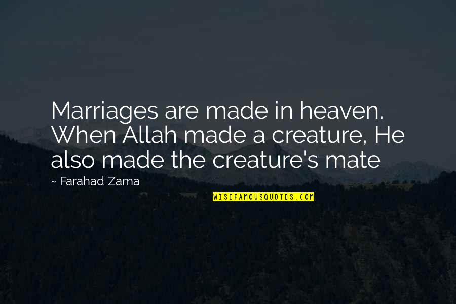 Made's Quotes By Farahad Zama: Marriages are made in heaven. When Allah made