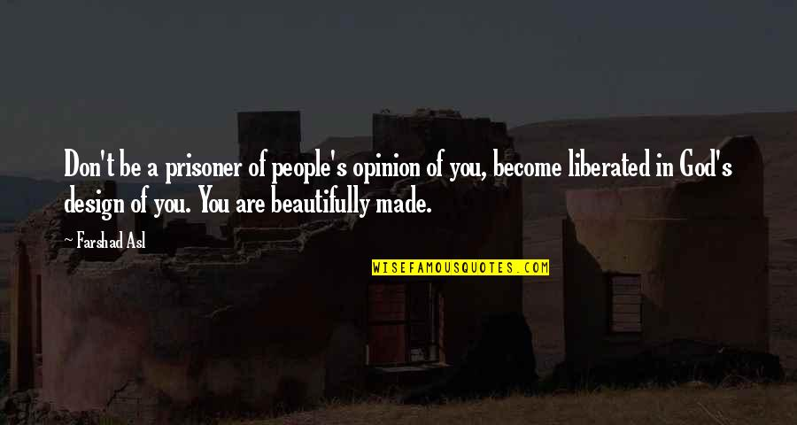 Made's Quotes By Farshad Asl: Don't be a prisoner of people's opinion of