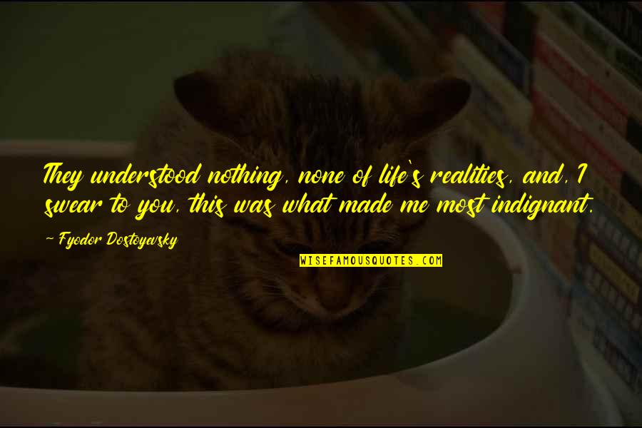 Made's Quotes By Fyodor Dostoyevsky: They understood nothing, none of life's realities, and,