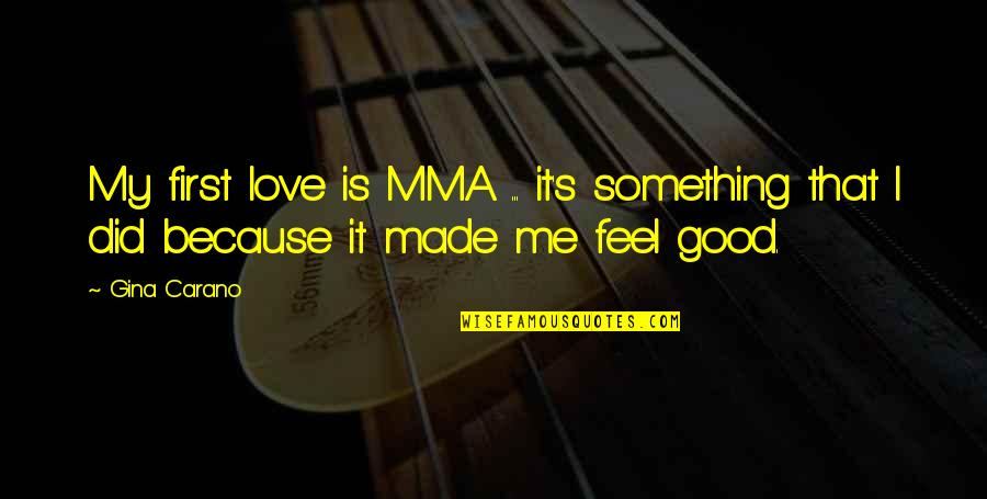 Made's Quotes By Gina Carano: My first love is MMA ... it's something
