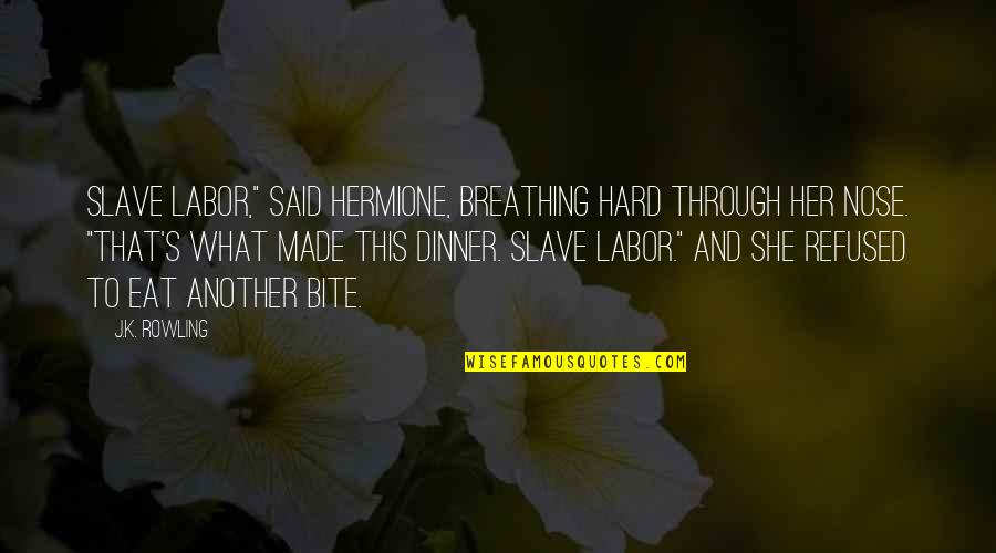 """Made's Quotes By J.K. Rowling: Slave labor,"""" said Hermione, breathing hard through her"""