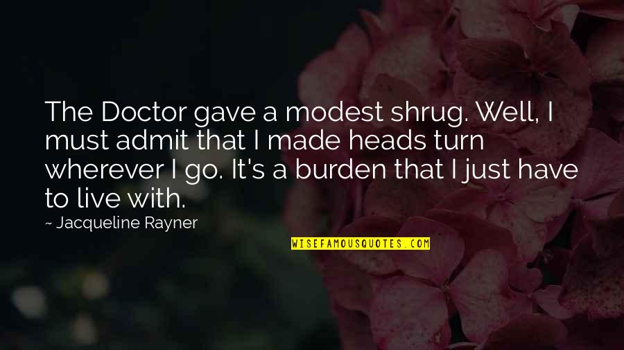 Made's Quotes By Jacqueline Rayner: The Doctor gave a modest shrug. Well, I
