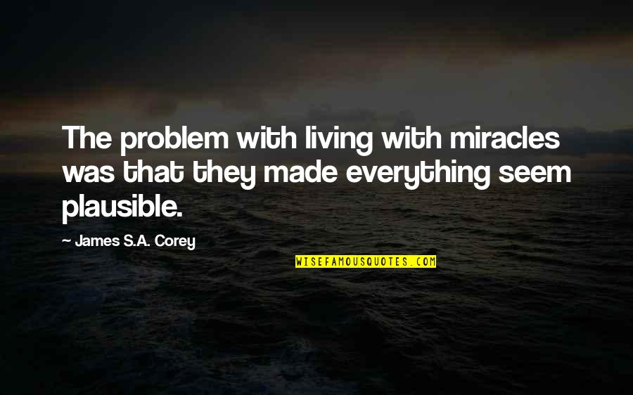 Made's Quotes By James S.A. Corey: The problem with living with miracles was that