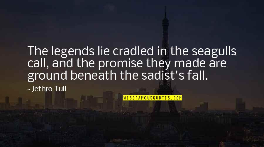 Made's Quotes By Jethro Tull: The legends lie cradled in the seagulls call,