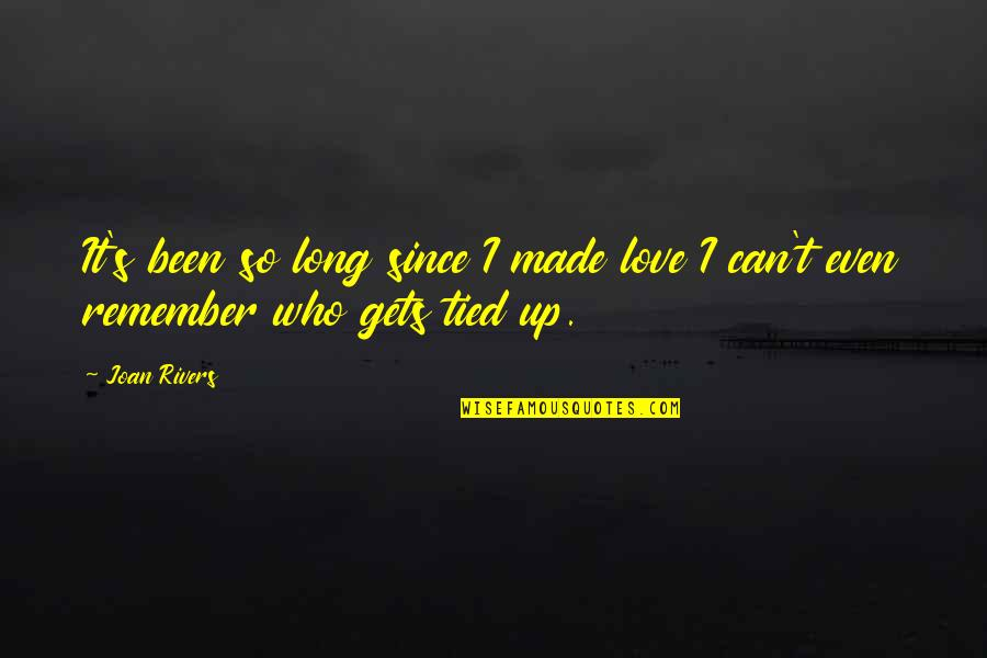 Made's Quotes By Joan Rivers: It's been so long since I made love
