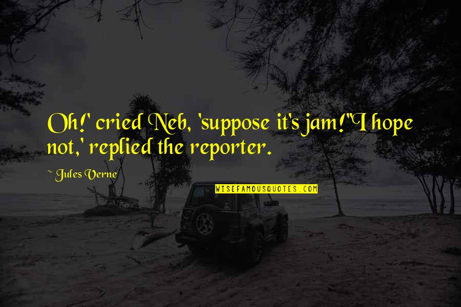 Made's Quotes By Jules Verne: Oh!' cried Neb, 'suppose it's jam!''I hope not,'