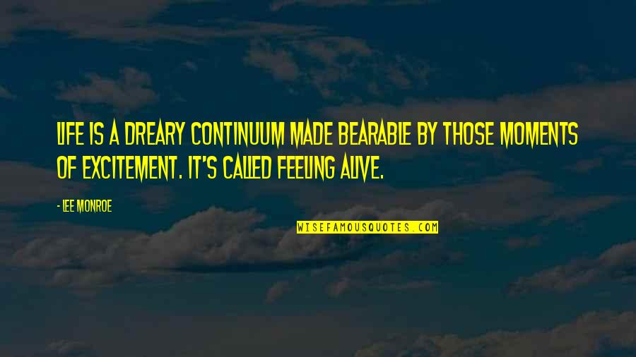 Made's Quotes By Lee Monroe: Life is a dreary continuum made bearable by