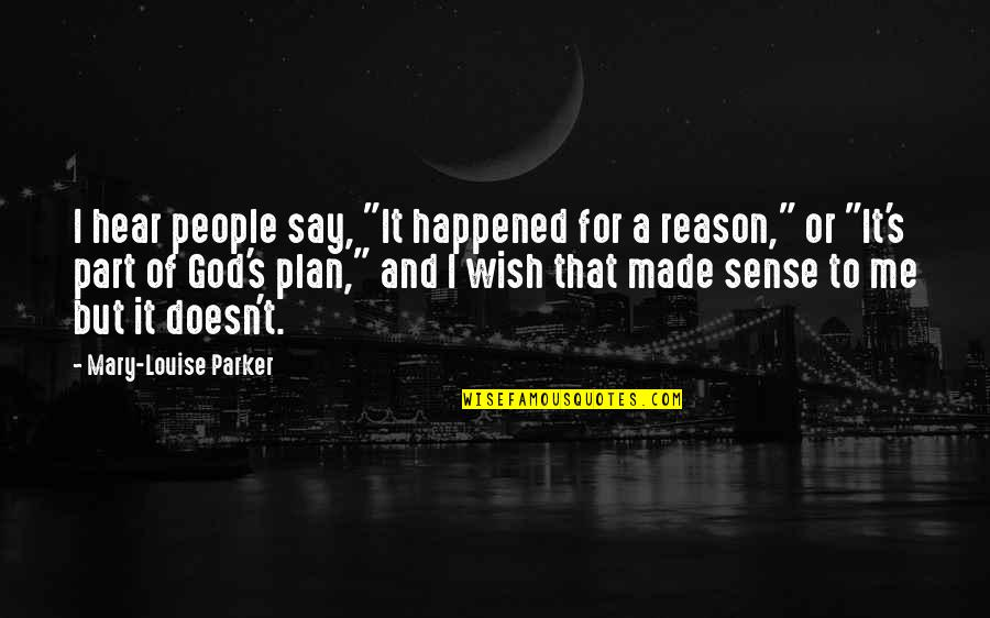 """Made's Quotes By Mary-Louise Parker: I hear people say, """"It happened for a"""