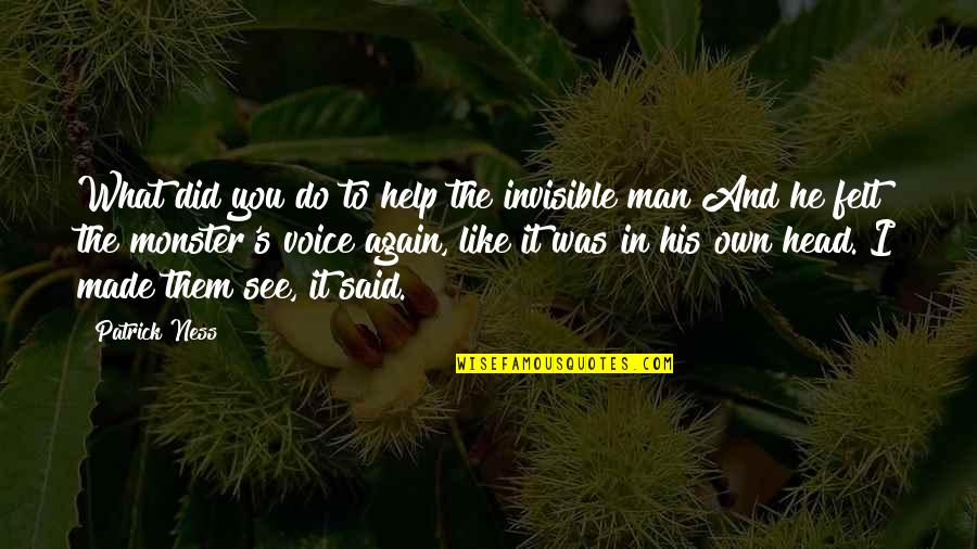 Made's Quotes By Patrick Ness: What did you do to help the invisible