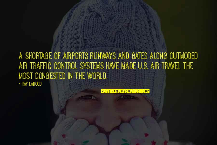 Made's Quotes By Ray LaHood: A shortage of airports runways and gates along