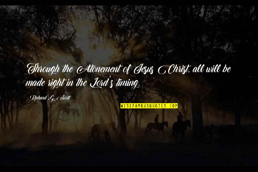 Made's Quotes By Richard G. Scott: Through the Atonement of Jesus Christ, all will