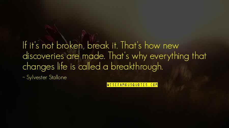 Made's Quotes By Sylvester Stallone: If it's not broken, break it. That's how