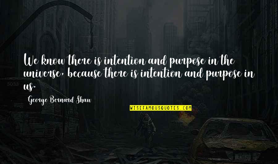Madhouse Movie Quotes By George Bernard Shaw: We know there is intention and purpose in