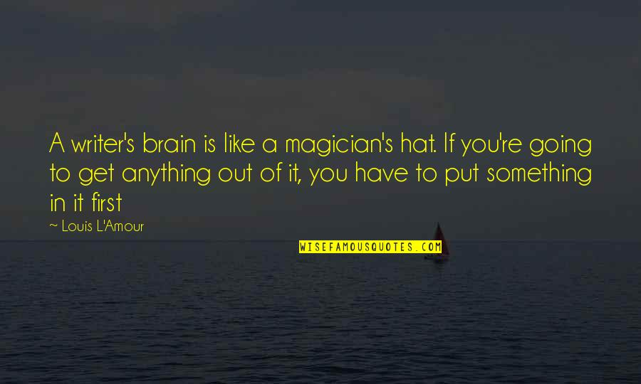 Madhouse Movie Quotes By Louis L'Amour: A writer's brain is like a magician's hat.