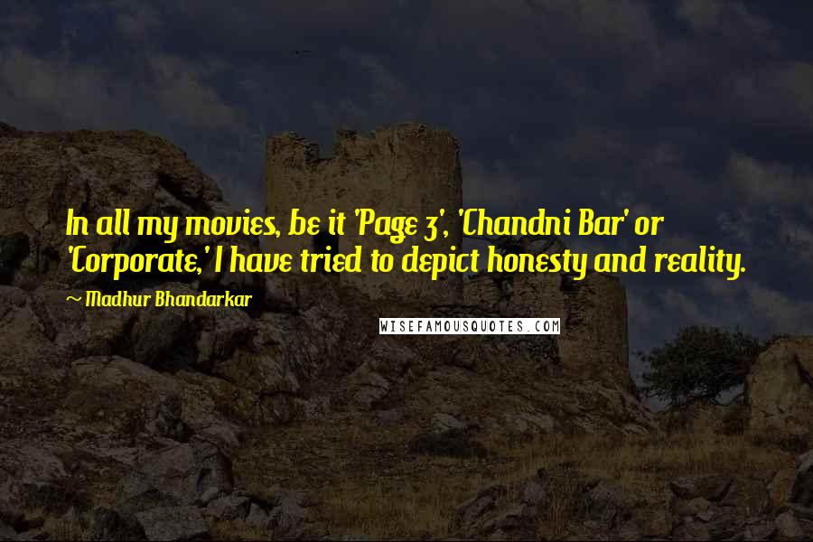 Madhur Bhandarkar quotes: In all my movies, be it 'Page 3', 'Chandni Bar' or 'Corporate,' I have tried to depict honesty and reality.