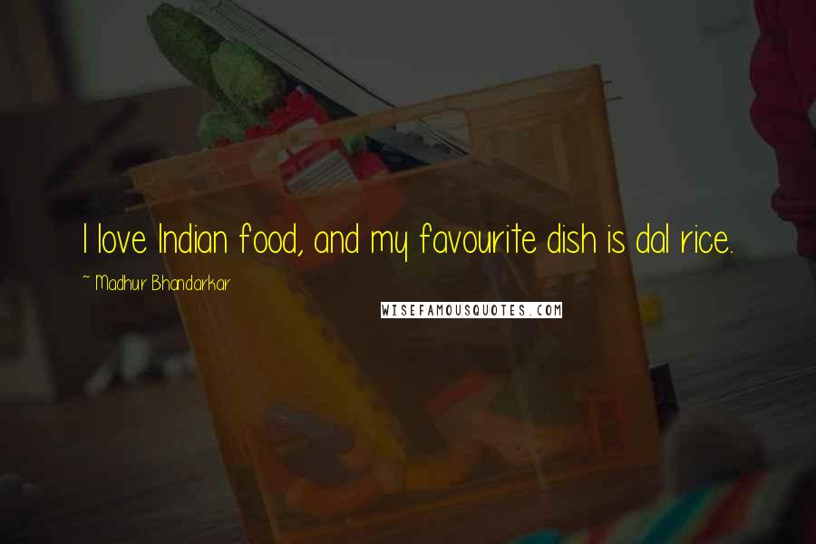 Madhur Bhandarkar quotes: I love Indian food, and my favourite dish is dal rice.