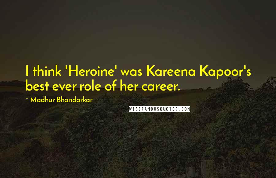 Madhur Bhandarkar quotes: I think 'Heroine' was Kareena Kapoor's best ever role of her career.