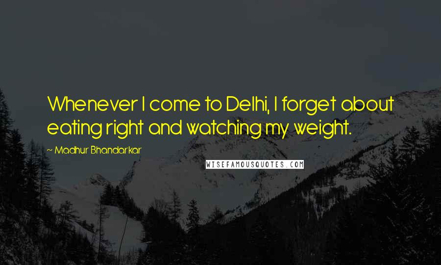 Madhur Bhandarkar quotes: Whenever I come to Delhi, I forget about eating right and watching my weight.