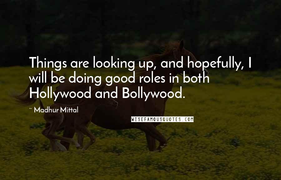 Madhur Mittal quotes: Things are looking up, and hopefully, I will be doing good roles in both Hollywood and Bollywood.