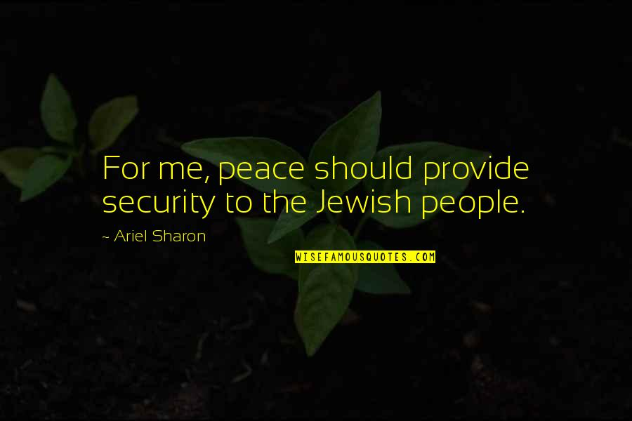 Madhya Pradesh Tourism Quotes By Ariel Sharon: For me, peace should provide security to the