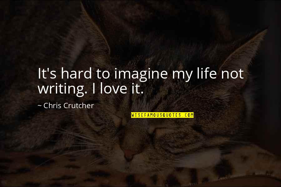 Madison Bumgarner Quotes By Chris Crutcher: It's hard to imagine my life not writing.