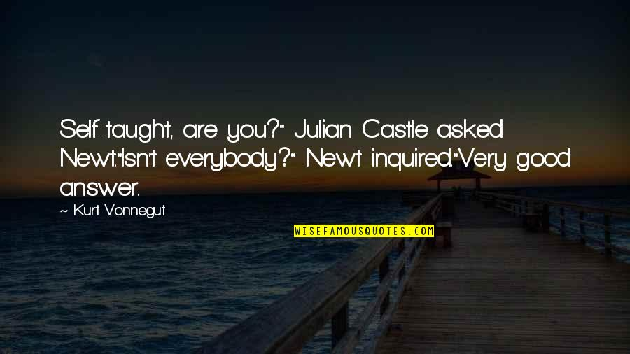 """Madison Bumgarner Quotes By Kurt Vonnegut: Self-taught, are you?"""" Julian Castle asked Newt.""""Isn't everybody?"""""""