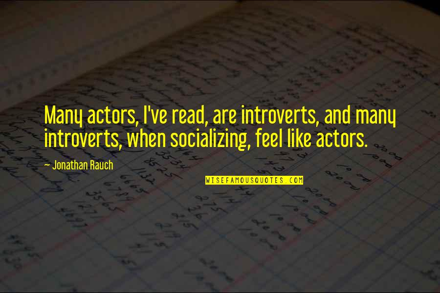 Madlove Quotes By Jonathan Rauch: Many actors, I've read, are introverts, and many