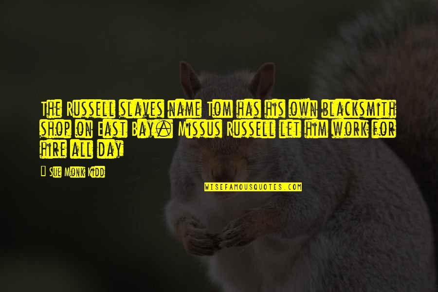 Madlove Quotes By Sue Monk Kidd: The Russell slaves name Tom has his own