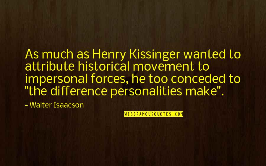 Madlove Quotes By Walter Isaacson: As much as Henry Kissinger wanted to attribute