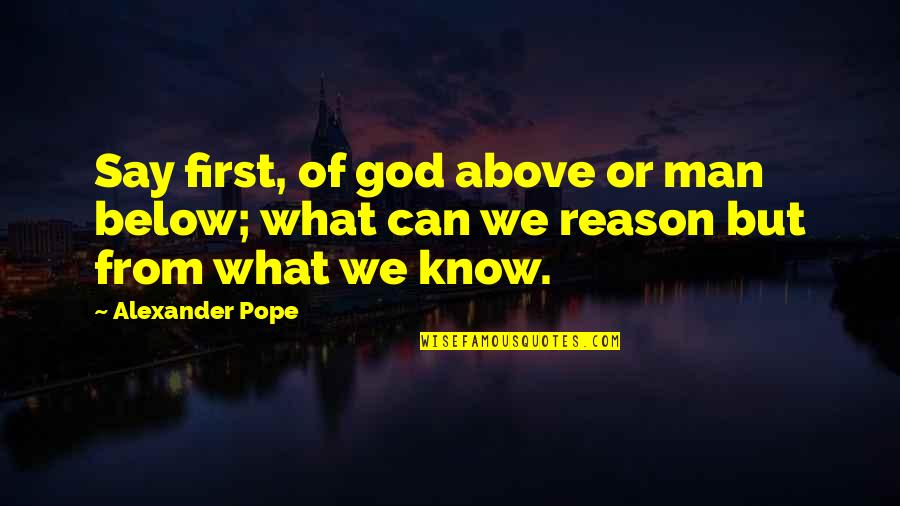 Madras Cafe Last Quotes By Alexander Pope: Say first, of god above or man below;